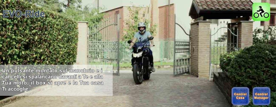 EVO-Ride: un pulsante montato sul manubrio della tua moto e i cancelli si spalancano davanti a te, il box si apre e la casa ti accoglie. Accesso domotico.